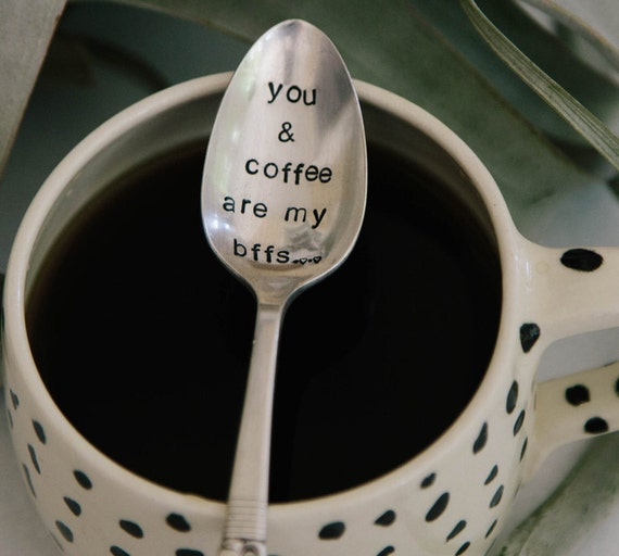 You & Coffee are my Bffs... (TM) - Hand Stamped Humorous Vintage Coffee Spoon- AS SEEN in the Etsy Finds Email