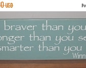 25% OFF TODAY Winnie The Pooh Quote  You Are Braver Than You Believe ......Painted Sign You Pick Colors 6 x 24