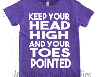 Dance Shirt - Gymnastics Shirt - Gymnast - Dancer - Gym Life - Dance Life - Dance Team Shirt - Gym Team Shirt - Head High And Toes Pointed