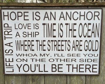 Hope is an anchor, Life is a Trip, Love is a ship, Time is the ocean, I'll see you on the other side