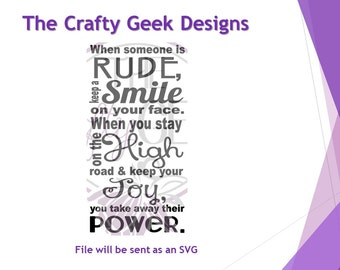 When Someone Is Rude, Keep A Smile On Your Face. When You Stay On The High Road And Keep your Joy, You Take Away Their Power SVG File