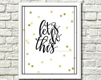 Let's Do This Print, Gold and Black Digital Print, Instant Download, Print Download, Inspirational Print, Downloadable Art, Contemporary Art