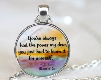 You Always Had The Power My Dear..Wizard of Oz...Glinda..Inspirational Quote..Glass Pendant, Necklace or Key Ring