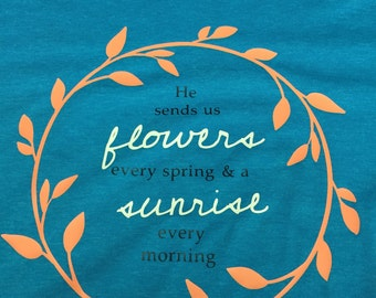 He Sends Us Flowers//Graphic Tees//HTV//V-neck