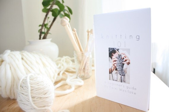 Knitting 101 Zine, A Beginners Guide on How to Knit by Westlake Designs