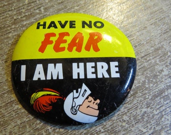 "Vintage 1960's Tin Metal Funny Pin Pinback Button That Reads ""Have No Fear I Am Here"""
