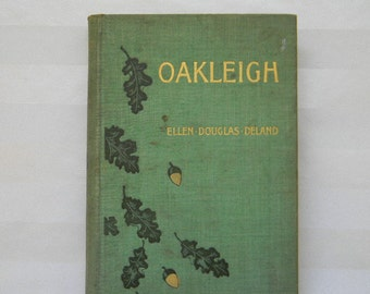 OAKLEIGH, 1895, By Ellen Douglas Deland