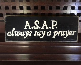 ASAP Always Say A Prayer Christian FAITH Sign Plaque HP Wooden You Pick Color Hand Painted