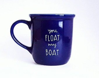 You Float My Boat, Gift for Love, Under 25, Funny Love Quote Coffee Tea Mug, 8 oz Blue, Dishwasher Safe