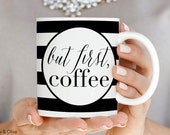 But First Coffee Mug But First Coffee Quote Inspirational Quote Black and White Striped Coffee Mug Coffee Quote Mug Gift for Her Q0009