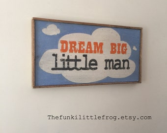 Dream Big Little Man, Handpainted Rustic Wooden Sign, The Funki Little Frog