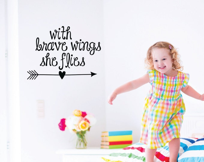 Girls Wall Decals Quotes - Nursery Decor - with brave wings she flies