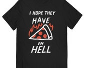 I Hope They Have Pizza in Hell T-shirt UNISEX sizes S M L XL
