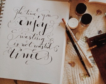 Time you enjoy wasting is not wasted time ~ hand-drawn modern calligraphy drawing