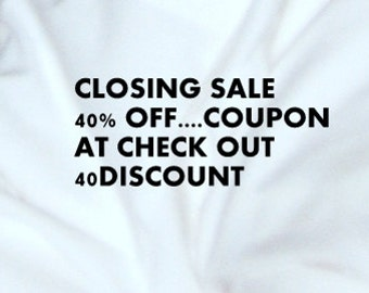 CLOSING SALE 40% Off, Entire Shop.......  COUPON Code at check out is   40DISCOUNT