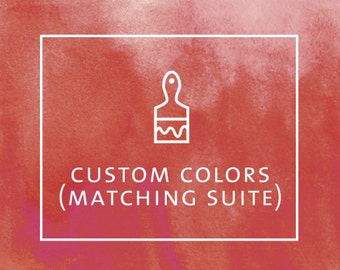 CUSTOM COLORS (for matching suite purchases)