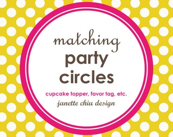 Matching Printable Cupcake Toppers/ Party Circles/ Favor Tags