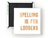 Funny Magnet; Spelling is For Loosers; Funny Sarcastic Quotes; Grammar Gift; Gift for Writer; English Teacher Gift; Funny Teacher Gift