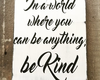 In a world where you can be anything, be kind sign - be kind, rustic decor