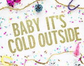 Baby It's Cold Outside Glitter Banner/Christmas Decor/Christmas Party Banner/Holiday Banner/Christmas Gift For Girls/Gold Glitter Banner
