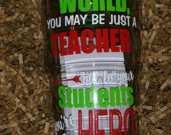 To the World You May Just Be a Teacher but to Your Students You'ra Hero-Personalized Teacher Gift-Double-Wall Insulated Travel Tumbler Cup