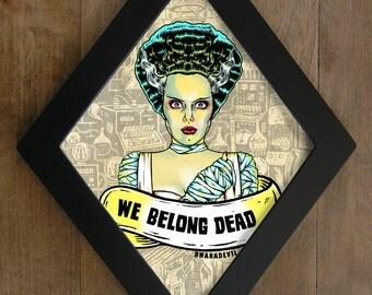 The Bride of Frankenstein. We belong dead diamond framed print.