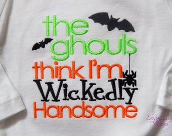 Halloween top for boys or baby boys, done in all sizes, Toddler Halloween shirt, the ghouls think i'm wickedly Handsome.