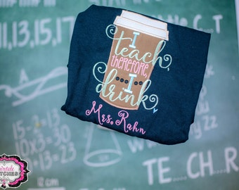 I Teach Therefore I Drink, Teacher Shirt, Teacher Appreciation, Teacher Gift, School Shirt, Teacher Shirts
