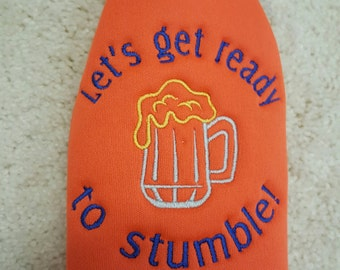 Beer Bottle Cozie or Beer Can Cozie - Let's get ready to Stumble!