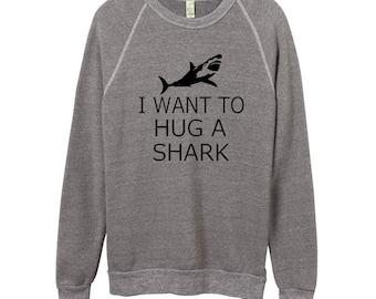 I Want to Hug a Shark Unisex Sweatshirt Shirt Men Women