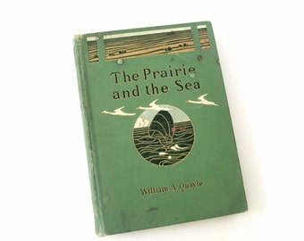 The Prairie and the Sea by William Quayle, Vintage Nature Book, author William A. Quayle, 1905 nature observations