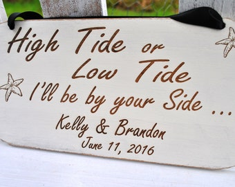 Beach Sign, Wedding Sign, High Tide Or Low Tide I'll Be By Your Side, Beach Wedding Sign,  Customized Beach Cottage Sign.