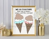 We go together like ice cream and waffle cones (2AOWD17a) Two sizes included 16x20 and 8x10 included, Dorm Room Poster Size Printable