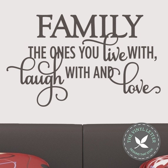 Family The Ones You Live With Laugh With And Love Fancy