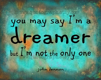You May Say I'm a Dreamer -Photo Print - Beatles John Lennon Lyrics Quote Type Blue Teal Rust Texture Distressed Rock N Roll Rustic Wall Art
