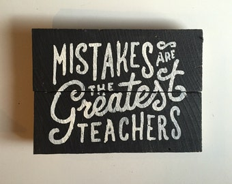Mistakes are teachers Wooden Sign