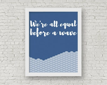 ON SALE We're All Equal Before A Wave, Inspirational Print, Inspiring Art, Blue Home Decor, Positive print, 8 x 10 Typography Print