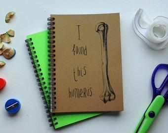 I found this humerus - 5 x 7 journal