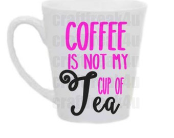 Coffee Is Not My Cup Of Tea White Ceramic Black Pink White 14 Ounce Tea Cup Mug