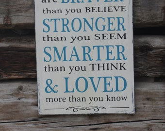 LARGE Always remember you are braver than you believe, stronger than you seem, loved more than you know rustic style wood sign