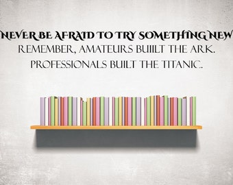 Never Be Afraid To Try Something New Vinyl Wall Decal Custom Wall Decals Custom Vinyl Decal Wall Art Inspirational Decal