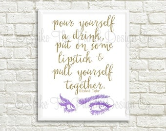 Pour Yourself A Drink, Put On Some Lipstick & Pull Yourself Together // Elizabeth Taylor Quote // Gold Quote Print // INSTANT DOWNLOAD