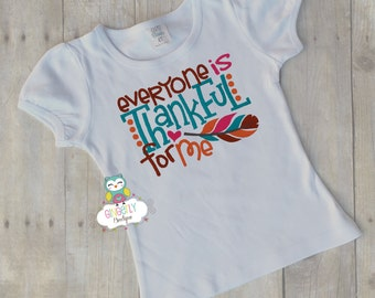 Everyone is Thankful for Me Shirt or Bodysuit, Thanksgiving ,Thankful shirt, Girl Thanksgiving Outfit, Girl Thanksgiving Clothing