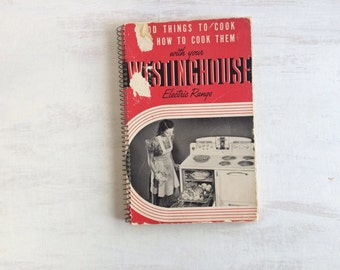 Vintage 1940 Good Things To Cook and How to Cook Them with Westinghouse Electric Range