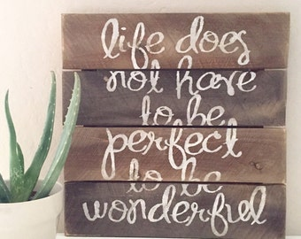 Life does not have to be perfect to be wonderful wood pallet sign