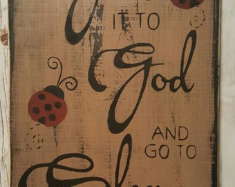 Give it to God and go to sleep hand painted