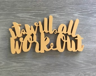 It will all work out-Unfinished Wood Word