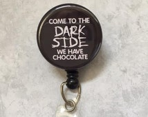 Fun Retractable Badge Holder - Come To The Dark Side We Have Chocolate - Funny Badge Holder - Alligator Swivel Clip - Nurse - Male Badge