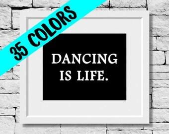 Dancing is Life Print, Dance Quote, Dance Print, Dancer Quote, Dance Teacher, Dance Studio, Quotes for Dancers, Dancer Print, Dancing Print