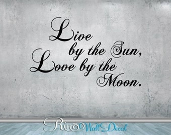 Live by the sun Love by the moon  - Wall DECAL Vinyl sticker home decor wall art Inspirational Motivational quote trendy design